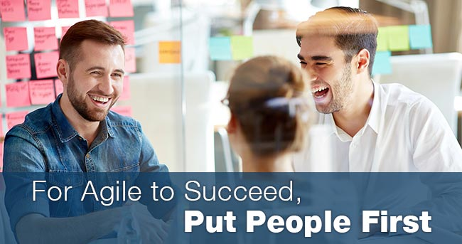 For Agile to Succeed, Put People First