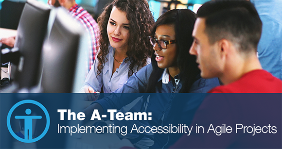 The A-Team: Implementing Accessibility in Agile Projects
