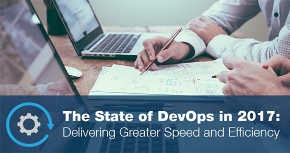 The State of DevOps in 2017: Delivering Greater Speed and Efficiency
