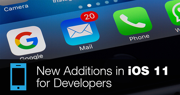 New Additions in iOS 11 for Developers