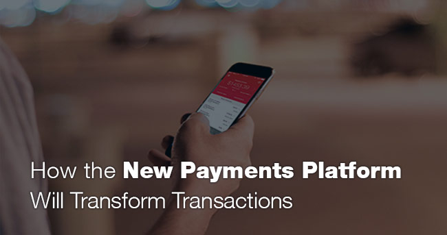 How the New Payments Platform Will Transform Transactions