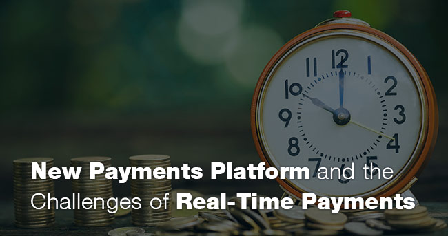 New Payments Platform and the Challenges of Real-Time Payments