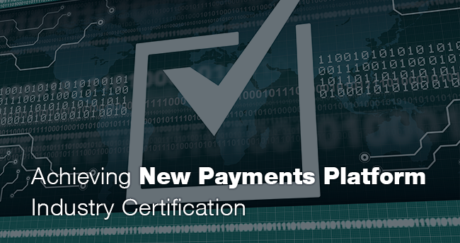 Achieving New Payments Platform Industry Certification