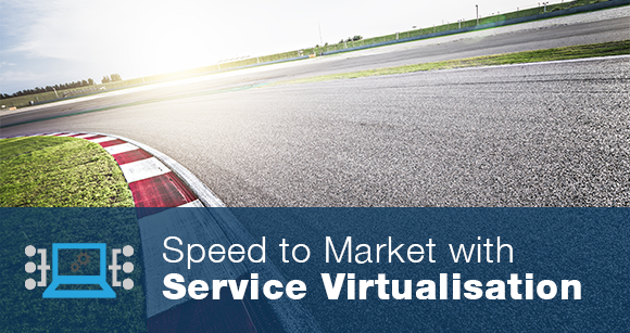 Speed to Market with Service Virtualisation