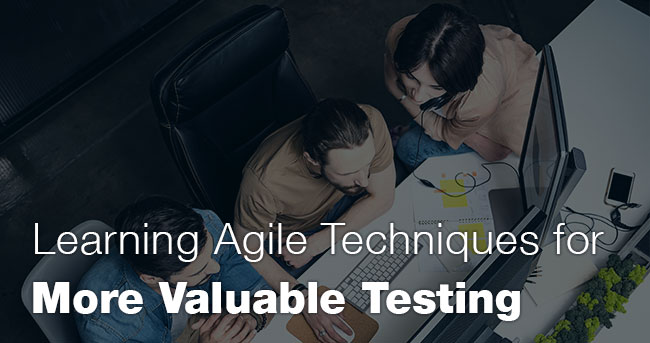 Learning Agile Techniques for More Valuable Testing