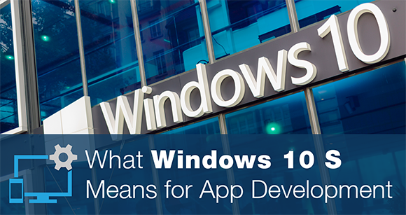 What Windows 10 S Means for App Development