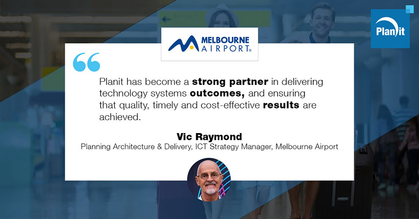 Vic Raymond, Planning Architecture & Delivery, ICT Strategy Manager, Melbourne Airport