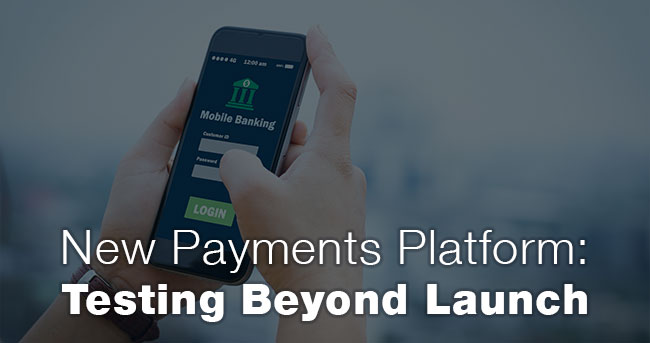 New Payments Platform: Testing Beyond Launch
