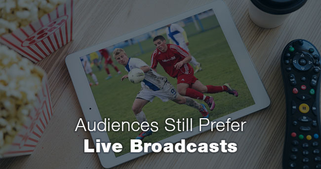 Audiences Still Prefer Live Broadcasts