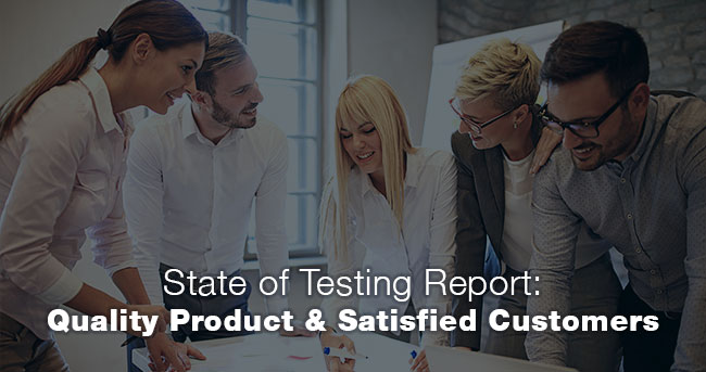 State of Testing Report: Quality Product & Satisfied Customers
