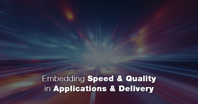 Embedding Speed & Quality in Applications & Delivery