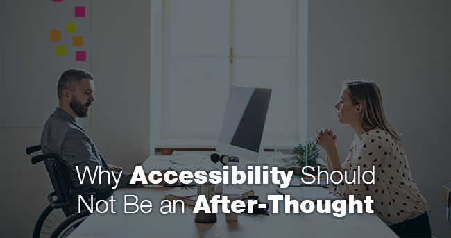 Why Accessibility Should Not Be an After-Thought