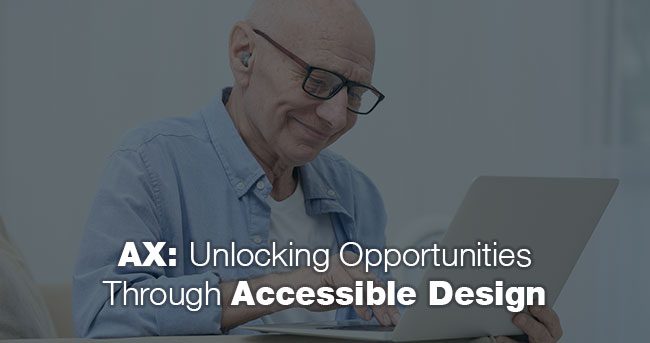 AX: Unlocking Opportunities Through Accessible Design
