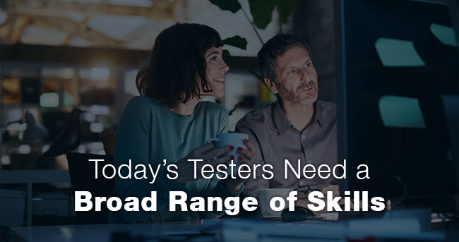 Today's Testers Need a Broad Range of Skills