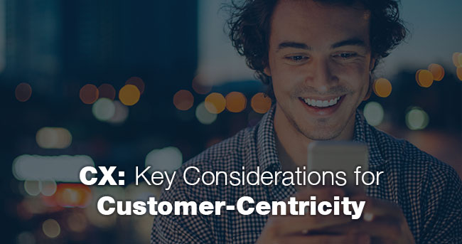 CX: Key Considerations for Customer-Centricity