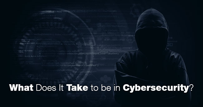 Text: What Does It Take to be in Cybersecurity?