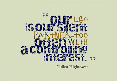 Our ego is our silent partner, too often with a controlling interest - Cullen Hightower.